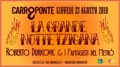La Grande Notte Tzigana del Carroponte - 23 agosto 2018
