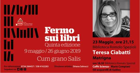 Teresa Ciabatti a Fermo sui Libri 2019, V edizione. Biblioteca Romolo Spezioli, Fermo, 23 maggio 2019. © Fermo sui Libri 2019.