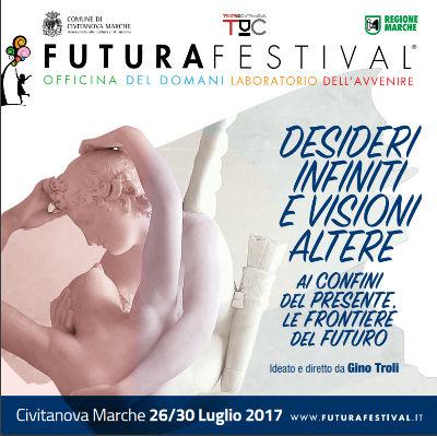 Futura Festival 2017 - Desideri Infiniti e Visioni Altere, dal 26 al 30 luglio 2017 a Civitanova Marche. © Futura Festival, TDIC. Teatri di Civitanova | Azienda Speciale Servizi Cultura e Spettacolo