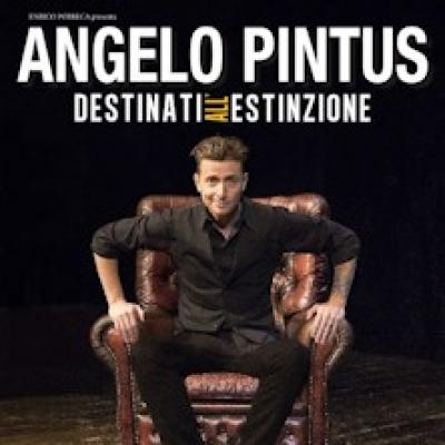 Angelo Pintus: Destinati all'estinzione - San Benedetto del Tronto - 8 novembre